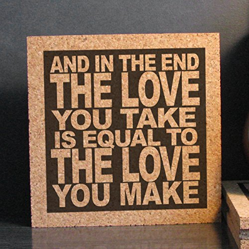 and-in-the-end-the-love-you-take-is-equal-to-the-love-you-make-cork-kitchen-art-hot-pad-trivet