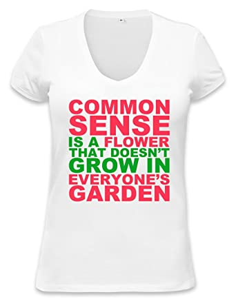 1b6f30a6 Common Sense Is A Flower That Doesn't Grow In Slogan Womens V-neck T-shirt:  Amazon.co.uk: Clothing