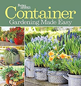 Container Gardening Made Easy Kindle Edition By Better Homes And Gardens Crafts Hobbies