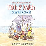 The Adventures of Titch and Mitch: Shipwrecked | Garth Edwards