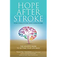 Hope After Stroke for Caregivers and Survivors: The Holistic Guide To Getting Your...
