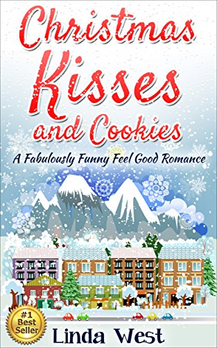 Christmas Kisses and Cookies: A Fabulously Funny Feel Good Christmas Romantic Comedy (New Second Edition - Plus Secret Cookie Recipe!**** Book 1) by [West, Linda]