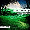 Lucid Dreaming: Learn How to Lucid Dream Speech by Gelina Ray Narrated by Tanya Shaw