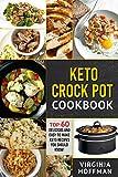 Keto Crock Pot Cookbook: Top 60 Delicious and Easy To make Keto Recipes You Should Know!: (Crock Pot Cookbook, keto diet, ketogenic cookbook, keto instant pot recipes)