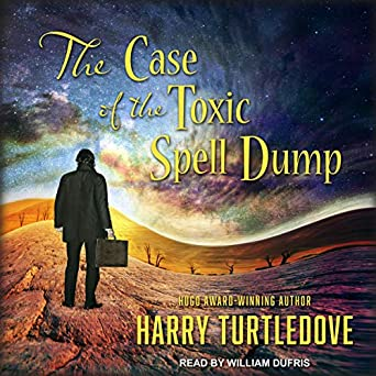 The Case of the Toxic Spell Dump by Harry Turtledove science fiction and fantasy book and audiobook reviews
