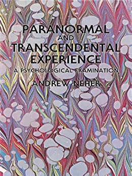 Paranormal and Transcendental Experience: A Psychological Examination de [Neher, Andrew]