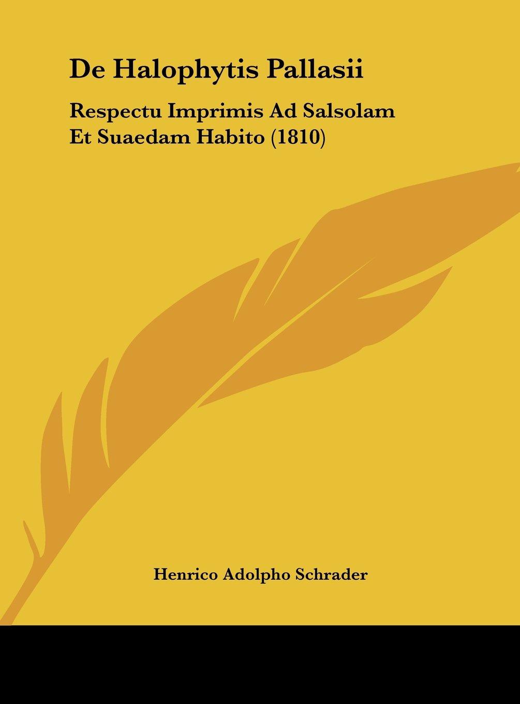 Download De Halophytis Pallasii: Respectu Imprimis Ad Salsolam Et Suaedam Habito (1810) (Latin Edition) ebook
