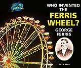 Who Invented the Ferris Wheel? George Ferris, Sara L. Latta, 1464401322