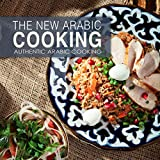 The New Arabic Cooking (Authentic Recipes from the Arabian World Book 1)