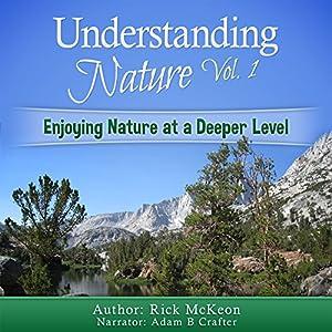 Understanding Nature Vol. 1: Enjoying Nature at a Deeper Level! Audiobook
