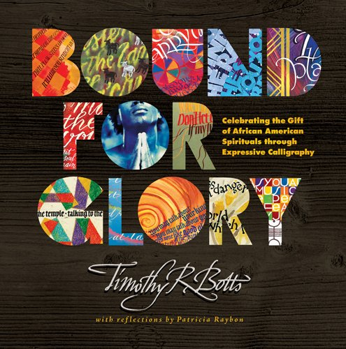 Bound for Glory: Celebrating the Gift of African American Spirituals through Expressive Calligraphy (Bound Book For Glory)