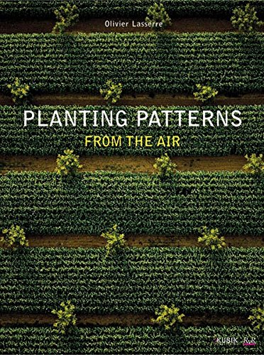 Planting Patterns: Cultivated landscapes from above: From the Air
