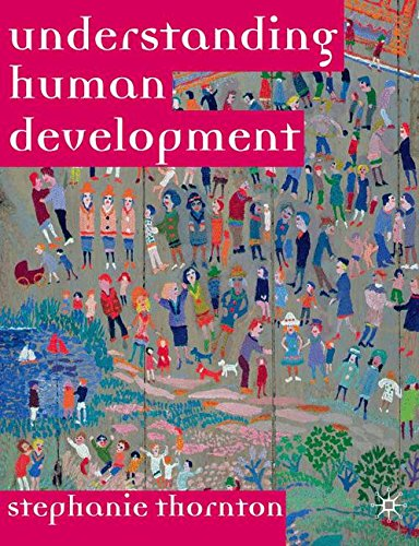 Understanding Human Development: Biological, Social and Psychological Processes from Conception to Adult Life