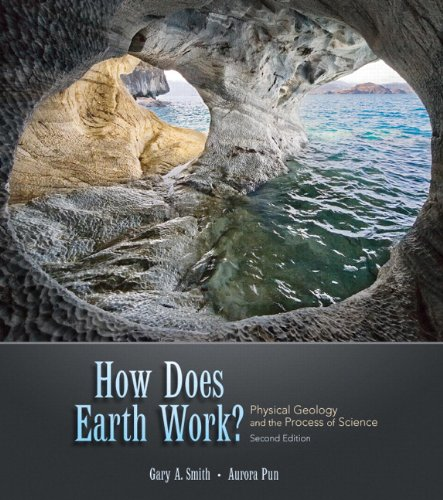 How Does Earth Work? Physical Geology and the Process of Science (2nd Edition) by Smith, Gary A./ Pun, Aurora