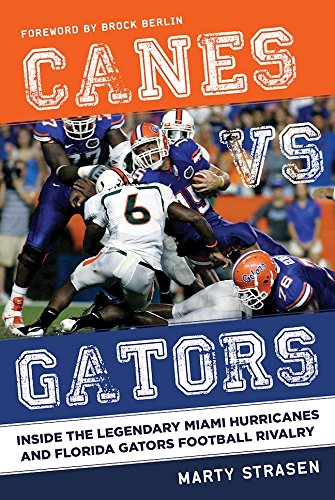 Canes vs. Gators: Inside the Legendary Miami Hurricanes and Florida Gators Football Rivalry - Miami Canes Hurricanes