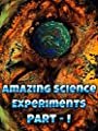 Amazing Science Experiments - Part 1