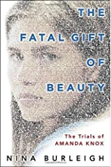 The Fatal Gift of Beauty: The Trials of Amanda Knox by Nina Burleigh (2011-08-02) Hardcover