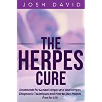 The Herpes Cure: Treatments for Genital Herpes and Oral Herpes, Diagnostic Techniques and How to Stay Herpes Free for Life