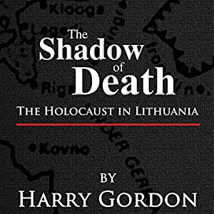 The Shadow of Death: The Holocaust in Lithuania Audiobook