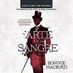 Arte en la Sange: Una aventura de Sherlock Holmes [Art in the Blood: A Sherlock Holmes Adventure]