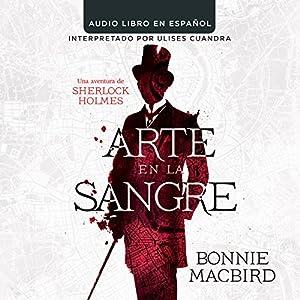 Arte en la Sange: Una aventura de Sherlock Holmes [Art in the Blood: A Sherlock Holmes Adventure] Audiobook