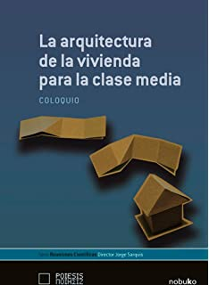 La arquitecura de la vivienda para la clase media / The architecture for the middle class