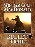 Bullet Trail, William Colt MacDonald, 1410432033