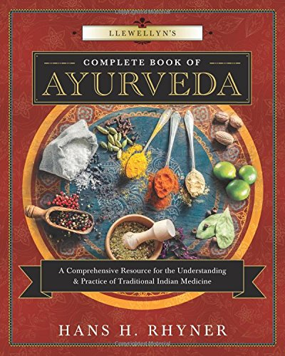 Llewellyn's Complete Book of Ayurveda: A Comprehensive Resource for the Understanding & Practice of Traditional Indian…