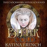 Bitter Cold: A Steampunk Snow Queen: The Clockwork Republic Series, Volume 4