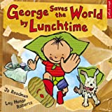 George Saves The World By Lunchtime (George and Flora)