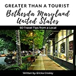 Greater Than a Tourist: Bethesda Maryland USA: 50 Travel Tips from a Local | Ericka Crosley,Greater Than a Tourist