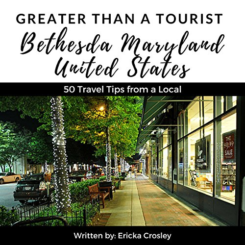Greater Than a Tourist: Bethesda Maryland USA: 50 Travel Tips from a Local