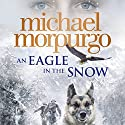 An Eagle in the Snow Audiobook by Michael Morpurgo Narrated by Paul Chequer