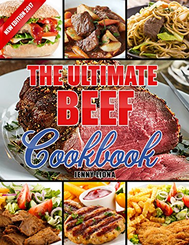 The Ultimate Beef Cookbook: Mouthwatering Beef Recipes: Special Recipes (Roasted Beef, Beef Stews, Beef Soups & Sandwiches, Beef & Noodles, Beef & Potatoes). (Beef Sandwich Recipes)