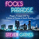 Fool's Paradise: Players, Poseurs, and the Culture of Excess in South Beach Audiobook by Steven Gaines Narrated by Dean Sluyter