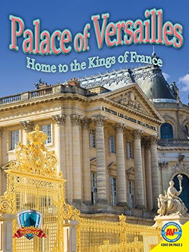 Palace of Versailles: Home to the Kings of France (Castles of the World)