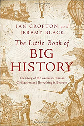 The little book of big history the story of the universe human of big history the story of the universe human civilization and everything in between ian crofton jeremy black 9781681774367 amazon books sciox Image collections
