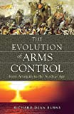 The Evolution of Arms Control, Richard Dean Burns, 0313375747
