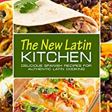 The New Latin Kitchen: Delicious Spanish Recipes for Authentic Latin Cooking