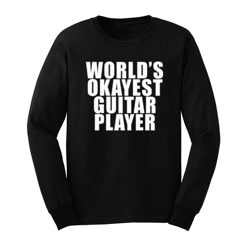 Loo Show S World S Okayest Guitar Player Guitarist T Shirts Tee