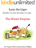 Larry the Liger - the Winter Surprise (Larry the Liger Series Book 9)