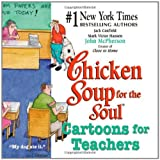 chicken soup for teachers - Chicken Soup for the Soul: Cartoons for Teachers by Jack Canfield (2004-04-27)