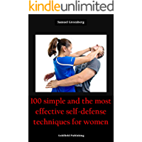 100 simple and the most effective self-defense techniques for women: Defense Yourself from any Offenders. No Training Required.