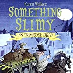 Something Slimy on Primrose Drive | Karen Wallace