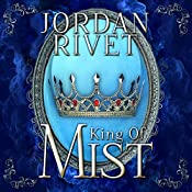 King of Mist: Steel and Fire Series, Book 2 | Jordan Rivet