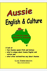 Aussie English & Culture: What is unique about Australian English and Culture? Kindle Edition