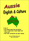 Aussie English & Culture: What is unique about Australian English and Culture? (English Edition)