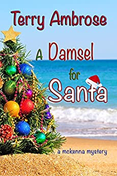 A Damsel for Santa: A McKenna Mystery (Trouble in Paradise Book 7) by [Ambrose, Terry]