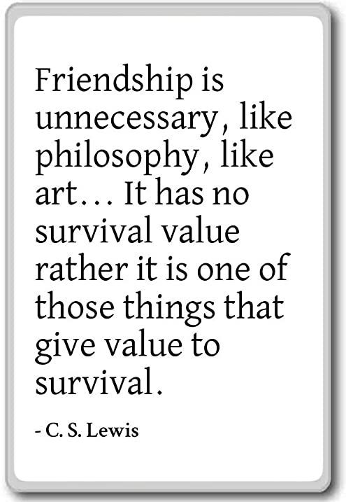 friendship is unnecessary like philosophy lik c s lewis quotes
