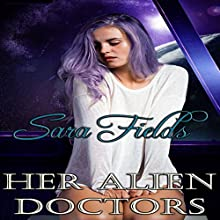 Her Alien Doctors: Captive Brides, Book 2 Audiobook by Sara Fields Narrated by Logan McAllister